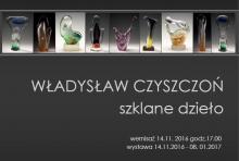 Szklane dzieło Władysława Czyszczonia