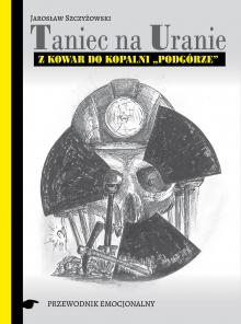 """Warto czytać: Taniec na Uranie. Z Kowar do kopalni """"Podgórze"""""""