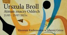 Wystawa Urszula Broll. Atman znaczy Oddech w Muzeum Karkonoskim